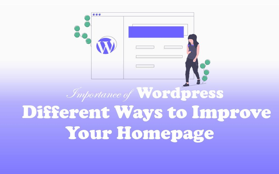 Importance of WordPress – Different Ways to Improve Your Homepage